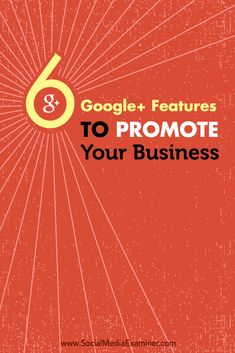 6 Google+ Features to Promote Your Business via @smexaminer