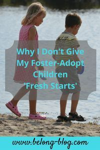 Why I Don't Give My Kids Fresh Starts in Fostering, fostercare and adoption