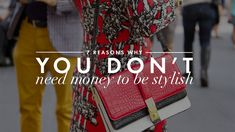7 Reasons Why You Don't Need Money To Be Stylish | StyleCaster