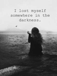 I lost myself somewhere in the darkness.