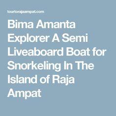 Bima Amanta Explorer A Semi Liveaboard Boat for Snorkeling In The Island of Raja Ampat