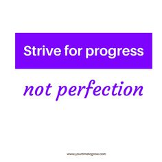 strive for progress, not perfection | lean in | coaching | your time to grow