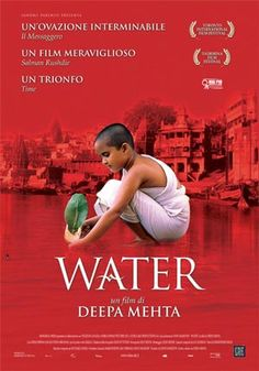 Water - A beautiful movie about the condition of widows in India. Such an amazing movie