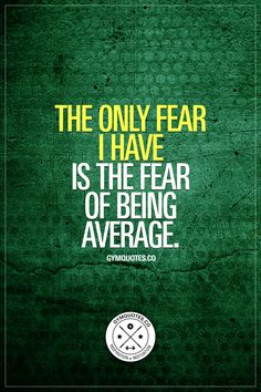 The only fear I have is the fear of being average. This is a good kind of fear. The kinf of fear that you should use to motivate you to become stronger and better. #dontbeaverage www.gymquotes.co for all our quotes about being strong, going beast mode, becoming better and so much more!