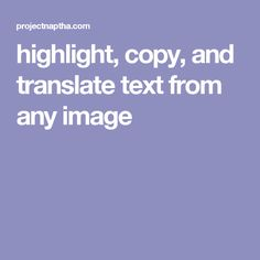 highlight, copy, and translate text from any image