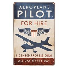 "Aeroplane Pilot for Hire Metal Sign made of 24 gauge steel and has rounded and riveted corners holes for safety and easy hanging. Sign was weathered by hand for a classic appearance. Sign features pilot wings and a high winged aircraft silhouette. Suitable for indoor and outdoor use. Sign measures about 18""h x 12""w."