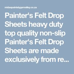 Painter's Felt Drop Sheets heavy duty top quality non-slip Recycled Non-woven 180 gram/sqm fleece fabric with a transparent anti-slip PE film base. Film Base, Fleece Fabric, Painters, Felt, Drop, Felting, Feltro, Felt Crafts