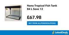 Nano Tropical Fish Tank 84 L Save 12, £67.98 at Allpondsolutions
