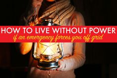 How to live comfortably without power if an emergency forces you off grid