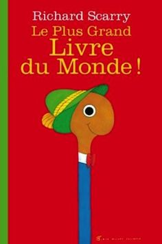 Le Plus Grand Livre du Monde ! - Richard Scarry