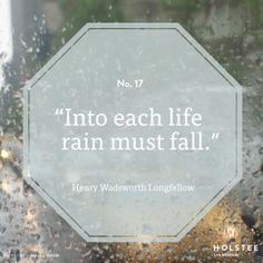"""Into each life rain must fall."" - Henry Wadsworth Longfellow"