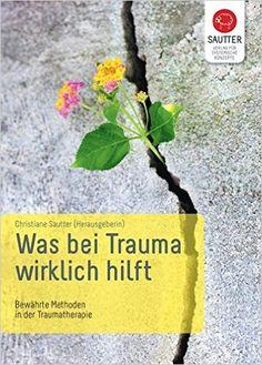 Was bei Trauma wirklich hilft: Bewährte Methoden in der Traumatherapie Systemische Psychotraumatologie: Amazon.de: Christiane Sautter: Bücher