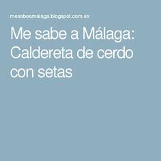 Me sabe a Málaga: Caldereta de cerdo con setas