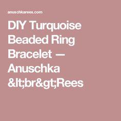 DIY Turquoise Beaded Ring Bracelet — Anuschka <br>Rees