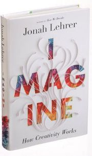 Imagine: How Creativity Works by Jonah Lehrer. Recommended but now I learn the author fabricated quotes. Not good.