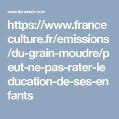 https://www.franceculture.fr/emissions/du-grain-moudre/peut-ne-pas-rater-leducation-de-ses-enfants