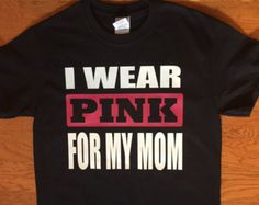 Items similar to Breast Cancer Shirt. I Wear Pink for my. on Etsy Breast Cancer Shirts, Going Home Outfit, Plus Size Shirts, Dad To Be Shirts, Country Outfits, Breast Cancer Awareness, Custom Shirts, Mom Daughter, Mens Tops