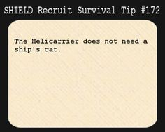 S.H.I.E.L.D. Recruit Survival Tip #172:The Helicarrier does not need a ship's cat.