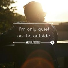 I'm only quiet on the outside.