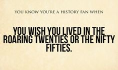 Would prefer to have lived during the Bronze Age but I would settle for the twenties.