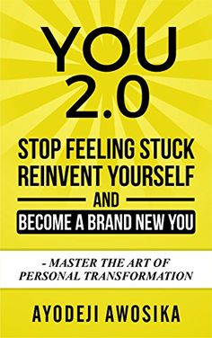 You 2.0: Stop Feeling Stuck, Reinvent Yourself, and Become a Brand New You - Master the Art of Personal Transformation by [Awosika, Ayodeji]