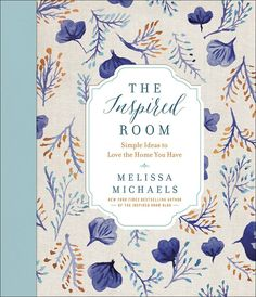 The Inspired Room: Simple Ideas to Love the Home You Have: Amazon.de: Melissa…