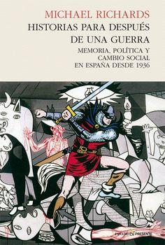 Historias para después de una guerra : memoria, política y cambio social en España desde 1936 / Michael Richards.      Pasado & Presente, 2014