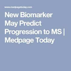But MRI and oligoclonal bands likely to remain top predictors Neurology, Multiple Sclerosis, May, Medicine, Bands, News, Band, Band Memes, Medical