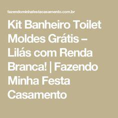 Kit Banheiro Toilet Moldes Grátis – Lilás com Renda Branca!   Fazendo Minha Festa Casamento