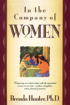 In the Company of Women: Deepening Our Relationships with the Important Women in Our Lives by Dr. Brenda Hunter