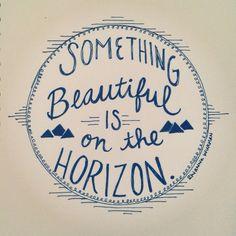 33 Inspiring Life Celebration Quotes Something beautiful is on the horizon.