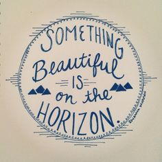 33 Inspiring Life Celebration Quotes Something beautiful is on the horizon.