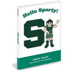 "NCAA--Michigan State Spartans Children's Book, ""Hello, Sparty!"" by Aimee Aryal"