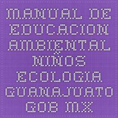 Manual de educacion ambiental niños ecologia.guanajuato.gob.mx