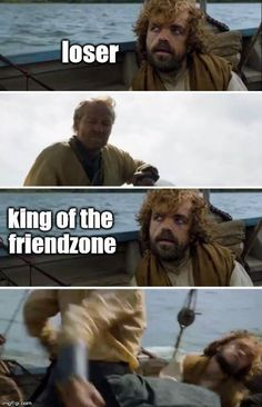 The friendzone is bullshit, but if anyone THINKS he deserves to be in this imaginaryland, that man is Sir Jorah. Game of Thrones funny meme Game Of Thrones Meme, Game Of Thrones Images, Winter Is Here, Winter Is Coming, Got Memes, Funny Memes, Funny Gags, Hilarious, Game Of Throne Lustig