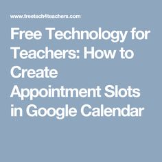 Free Technology for Teachers: How to Create Appointment Slots in Google Calendar