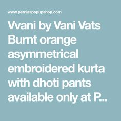 Vvani by Vani Vats Burnt orange asymmetrical embroidered kurta with dhoti pants available only at Pernia's Pop Up Shop. Cutwork Saree, Pernia Pop Up Shop, Burnt Orange, Burns, Pants, Shopping, Dresses, Fashion, Wedding