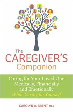 Cover image for The caregiver's companion : caring for your loved one medically, financially and emotionally while caring for yourself