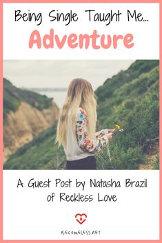 Being Single Taught Me Adventure | Adventure with God | Christian Singleness