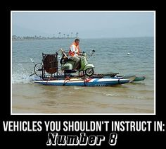 Vehicles you shouldn't instruct in...
