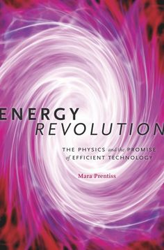 Energy Revolution: The Physics and the Promise of Efficient Technology by Mara Prentiss  Walter Library  Sci/Eng Books (Level F)   TJ163.2 .P735 2015