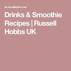 Drinks & Smoothie Recipes | Russell Hobbs UK