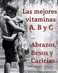 Las mejores vitaminas a, b y c... Abrazos Besos y Caricias.