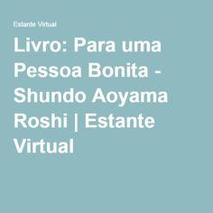 Livro: Para uma Pessoa Bonita - Shundo Aoyama Roshi | Estante Virtual