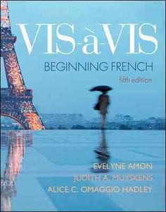 Vis-à-vis : beginning French / Evelyne Amon, Judith A. Muyskens, Alice C. Omaggio Hadley ; with contributions by Nicole Dicop-Hineline, Amanda LaFleur, Viviane Ruellot.
