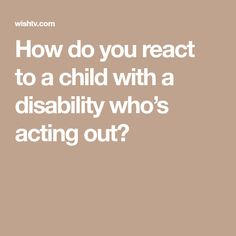 How do you react to a child with a disability who's acting out? - WISH-TV Indianapolis News, Disability, Acting, Weather, Tv, Children, Young Children, Boys, Television Set