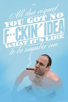 "The Sopranos - ""All due respect, you got no f*cking' idea what it's like to be number one"" by Martin Woutisseth #GangsterFlick"