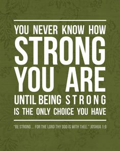 For J...We are much stronger than we think… especially when we rely on God for strength.