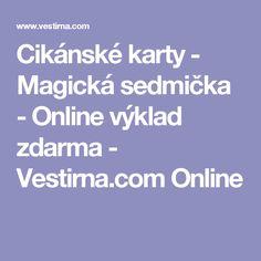 Cikánské karty - Magická sedmička - Online výklad zdarma - Vestirna.com Online Magick, Reiki, Tarot, Spirit, Mantra, Ds, Psychology, Witchcraft, Tarot Cards