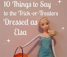 10 Things to Say to Trick-or-Treaters Dressed as Elsa by Experienced Bad Mom